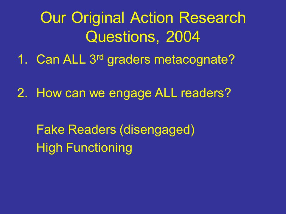 Our Original Action Research Questions, 2004 1.Can ALL 3 rd graders metacognate.