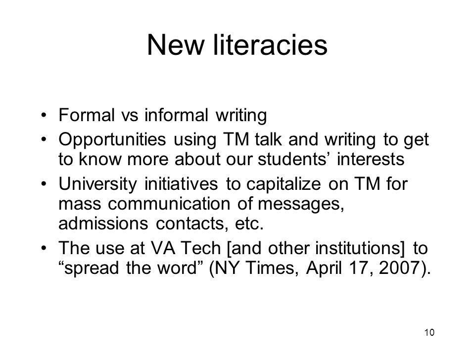 10 New literacies Formal vs informal writing Opportunities using TM talk and writing to get to know more about our students interests University initiatives to capitalize on TM for mass communication of messages, admissions contacts, etc.