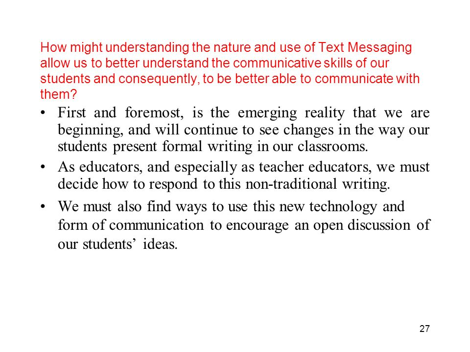 How might understanding the nature and use of Text Messaging allow us to better understand the communicative skills of our students and consequently, to be better able to communicate with them.