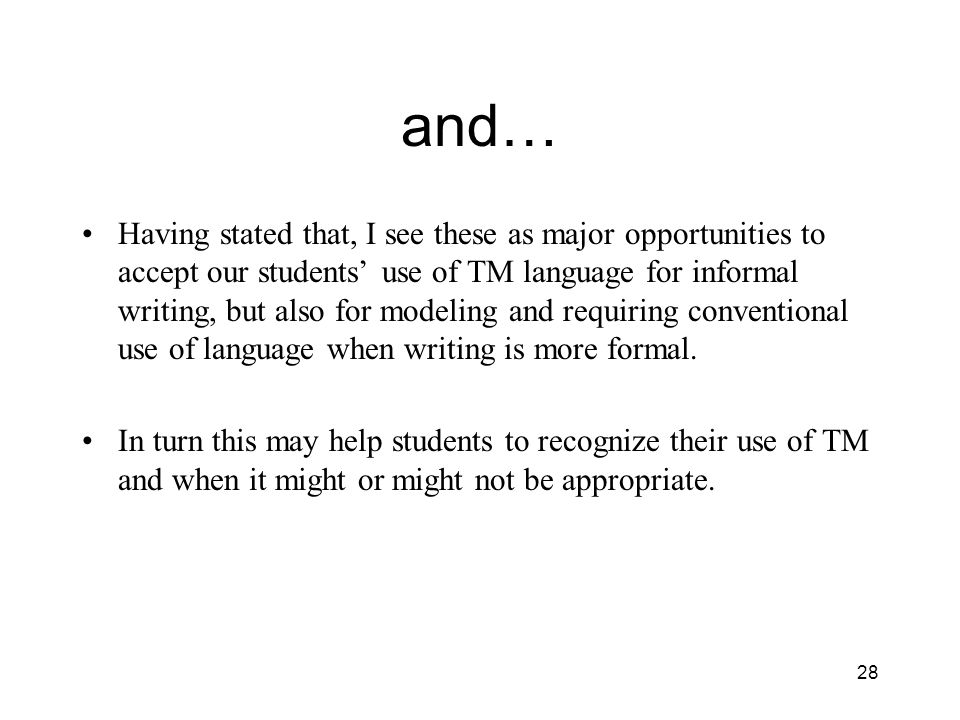 and… Having stated that, I see these as major opportunities to accept our students use of TM language for informal writing, but also for modeling and requiring conventional use of language when writing is more formal.