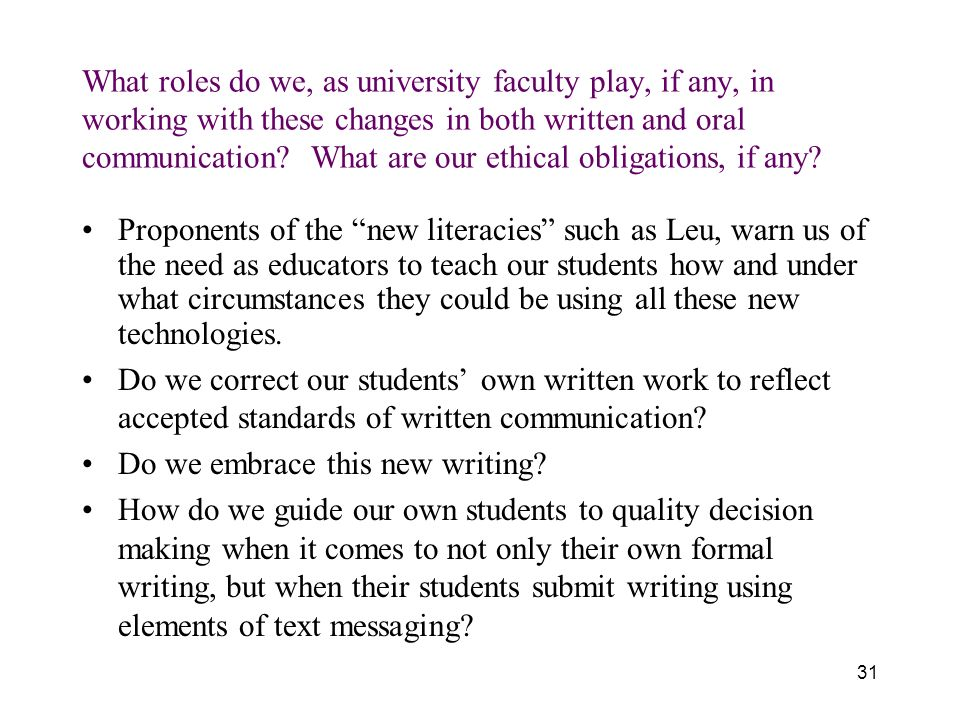 What roles do we, as university faculty play, if any, in working with these changes in both written and oral communication.