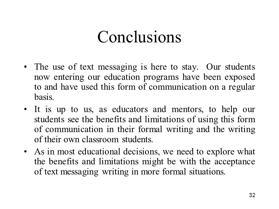 32 Conclusions The use of text messaging is here to stay.