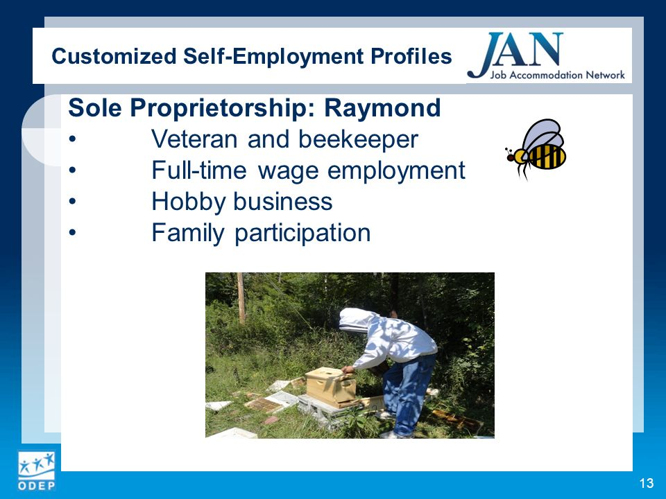 Customized Self-Employment Profiles Sole Proprietorship: Raymond Veteran and beekeeper Full-time wage employment Hobby business Family participation 13