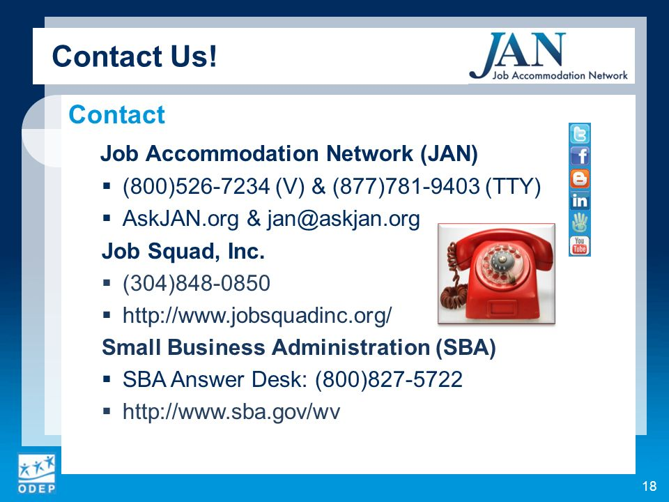 Contact Us! Contact Job Accommodation Network (JAN) (800)526-7234 (V) & (877)781-9403 (TTY) AskJAN.org & jan@askjan.org Job Squad, Inc. (304)848-0850