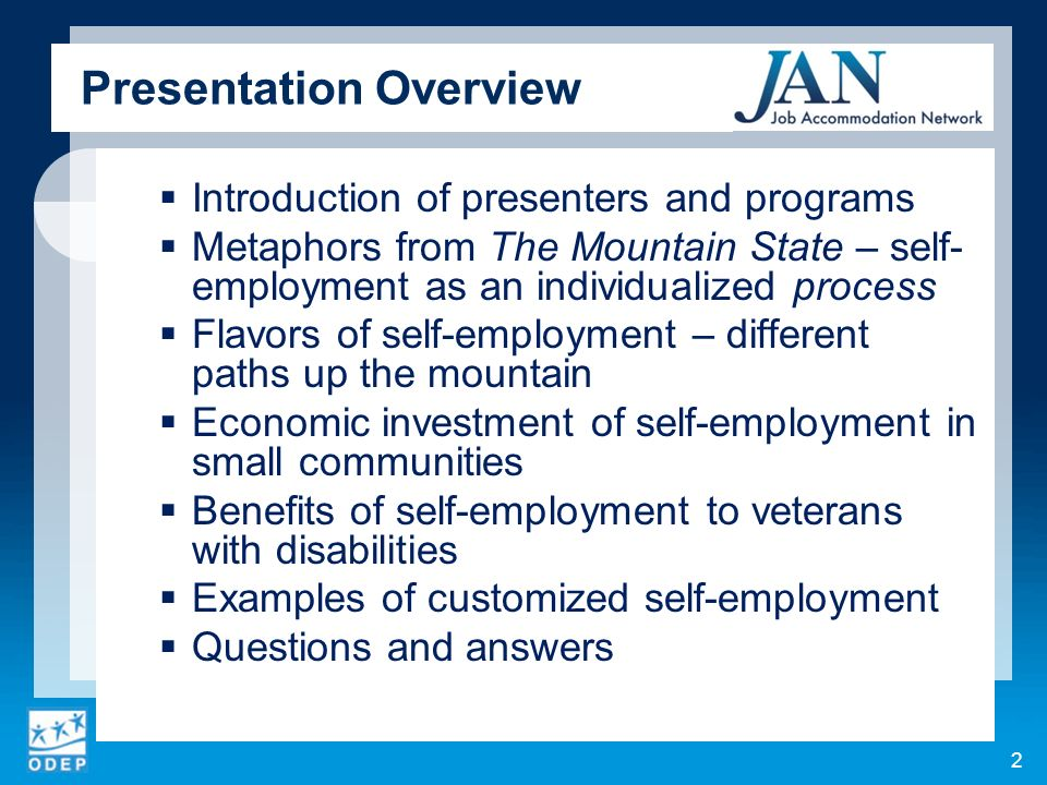 Presentation Overview Introduction of presenters and programs Metaphors from The Mountain State – self- employment as an individualized process Flavors of self-employment – different paths up the mountain Economic investment of self-employment in small communities Benefits of self-employment to veterans with disabilities Examples of customized self-employment Questions and answers 2