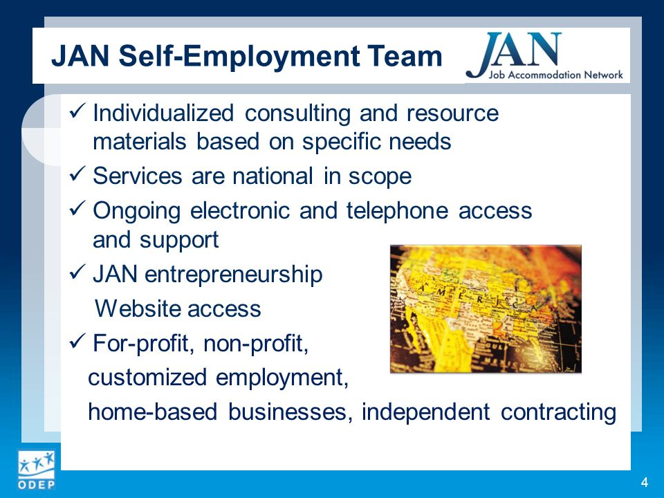 JAN Self-Employment Team Individualized consulting and resource materials based on specific needs Services are national in scope Ongoing electronic an