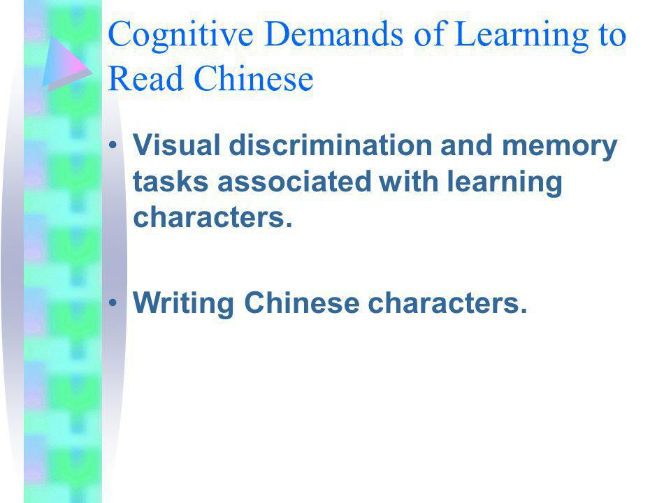 Cognitive Demands of Learning to Read Chinese Visual discrimination and memory tasks associated with learning characters.
