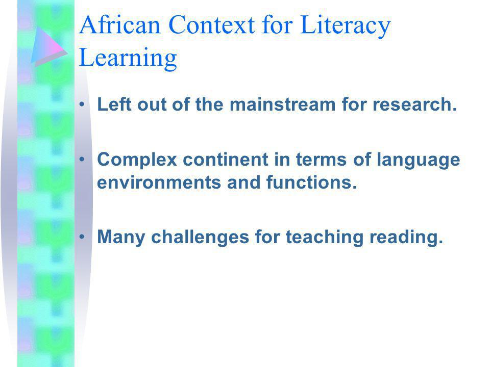 African Context for Literacy Learning Left out of the mainstream for research.
