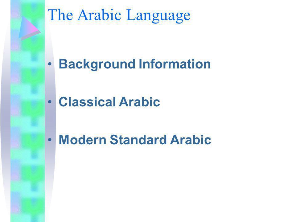 The Arabic Language Background Information Classical Arabic Modern Standard Arabic