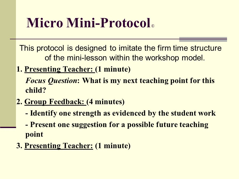 Micro Mini-Protocol © This protocol is designed to imitate the firm time structure of the mini-lesson within the workshop model.