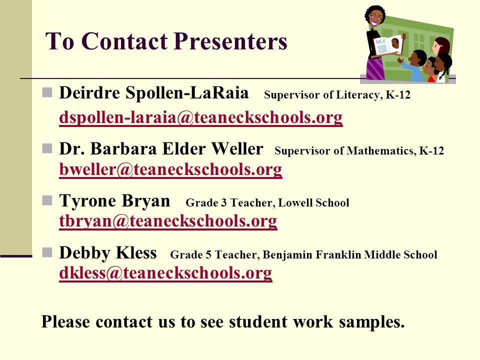 To Contact Presenters Deirdre Spollen-LaRaia Supervisor of Literacy, K-12 dspollen-laraia@teaneckschools.org Dr. Barbara Elder Weller Supervisor of Ma