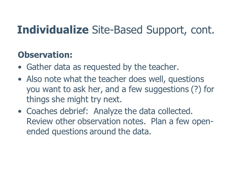 Individualize Site-Based Support, cont. Observation: Gather data as requested by the teacher.