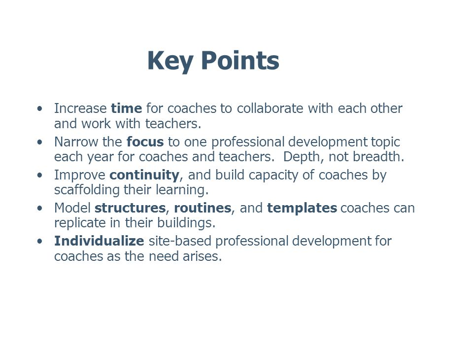 Key Points Increase time for coaches to collaborate with each other and work with teachers.