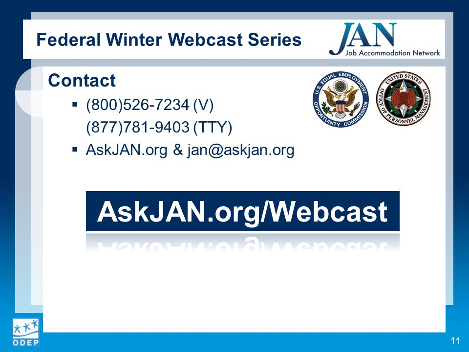 Federal Winter Webcast Series Contact (800)526-7234 (V) (877)781-9403 (TTY) AskJAN.org & jan@askjan.org 11