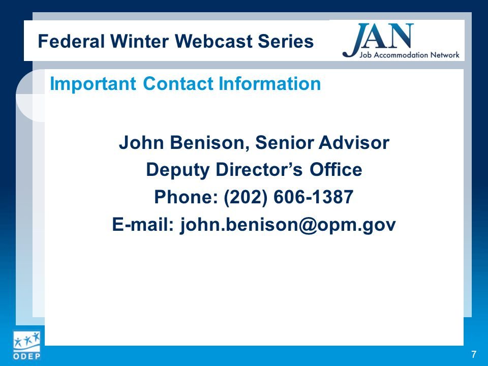 Federal Winter Webcast Series Important Contact Information John Benison, Senior Advisor Deputy Directors Office Phone: (202) 606-1387 E-mail: john.benison@opm.gov 7
