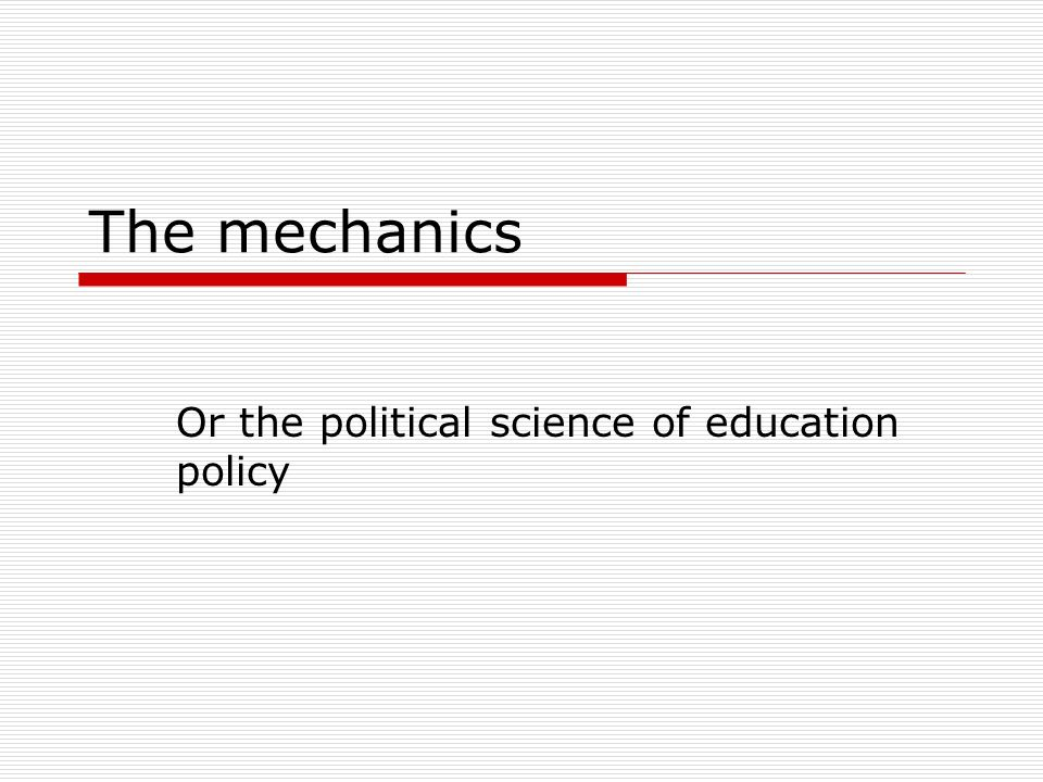 The mechanics Or the political science of education policy