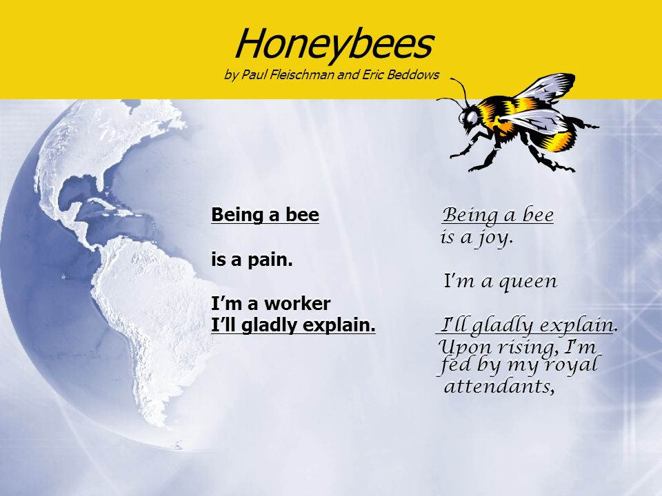 Being a bee is a joy. is a pain. I m a queen Im a worker Ill gladly explain.
