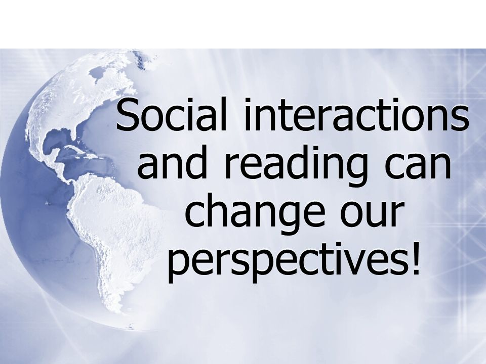 Social interactions and reading can change our perspectives!