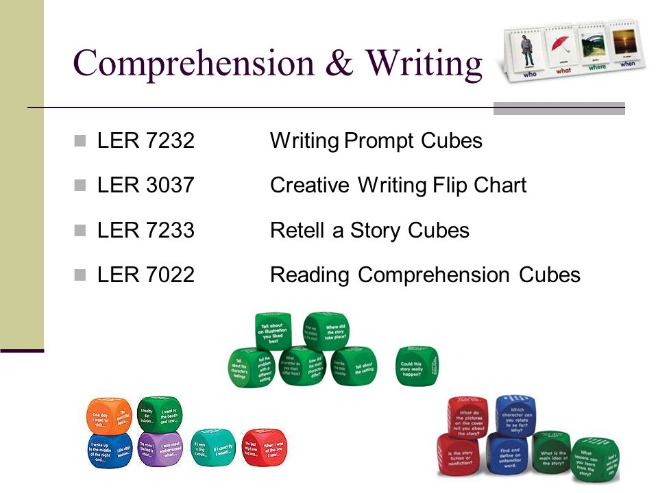Comprehension & Writing LER 7232Writing Prompt Cubes LER 3037Creative Writing Flip Chart LER 7233Retell a Story Cubes LER 7022Reading Comprehension Cu