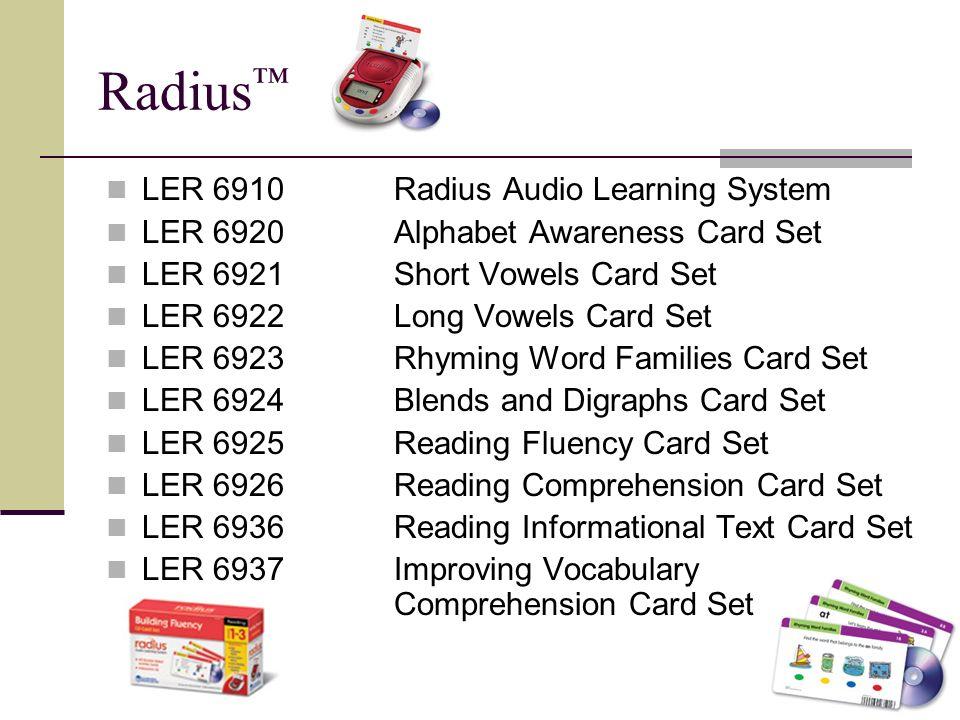 LER 6910Radius Audio Learning System LER 6920Alphabet Awareness Card Set LER 6921Short Vowels Card Set LER 6922Long Vowels Card Set LER 6923Rhyming Wo