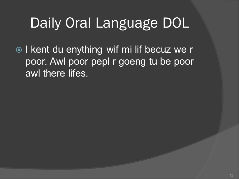 Daily Oral Language DOL I kent du enything wif mi lif becuz we r poor.