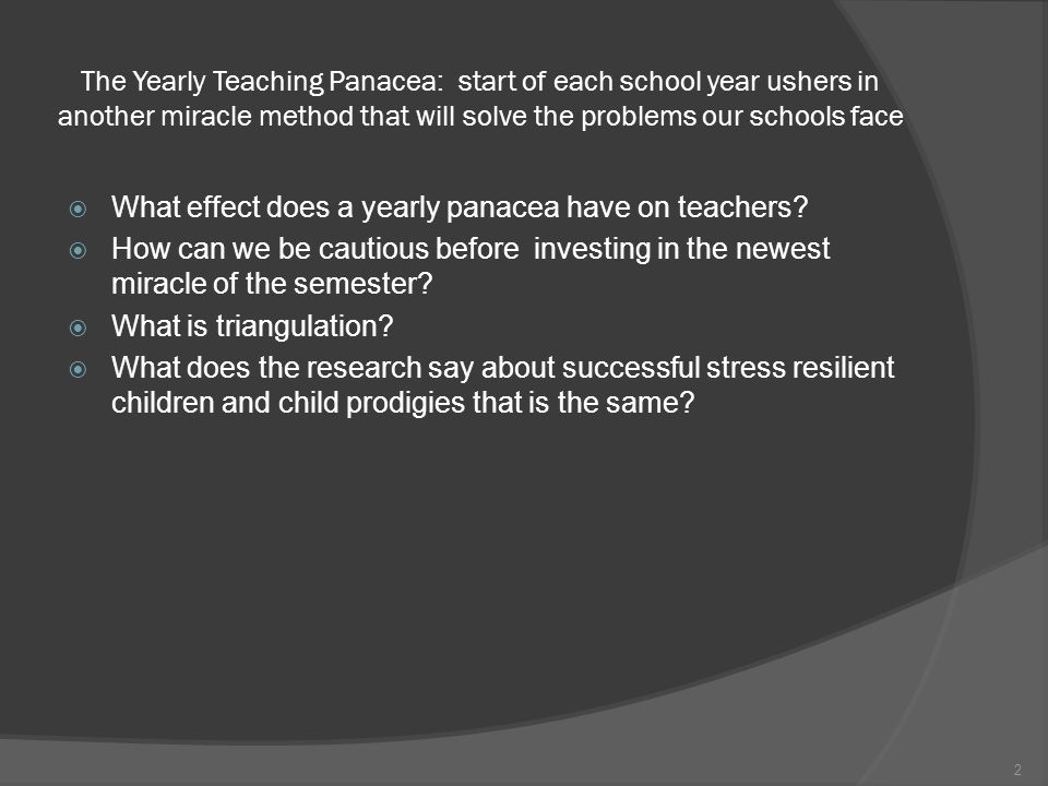 The Yearly Teaching Panacea: start of each school year ushers in another miracle method that will solve the problems our schools face What effect does a yearly panacea have on teachers.