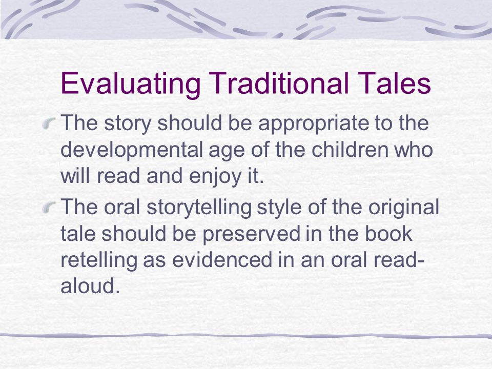 Evaluating Traditional Tales The story should be appropriate to the developmental age of the children who will read and enjoy it.
