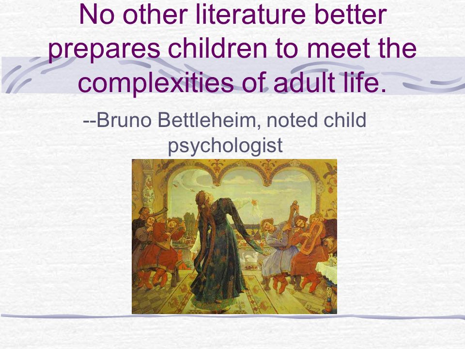 No other literature better prepares children to meet the complexities of adult life.