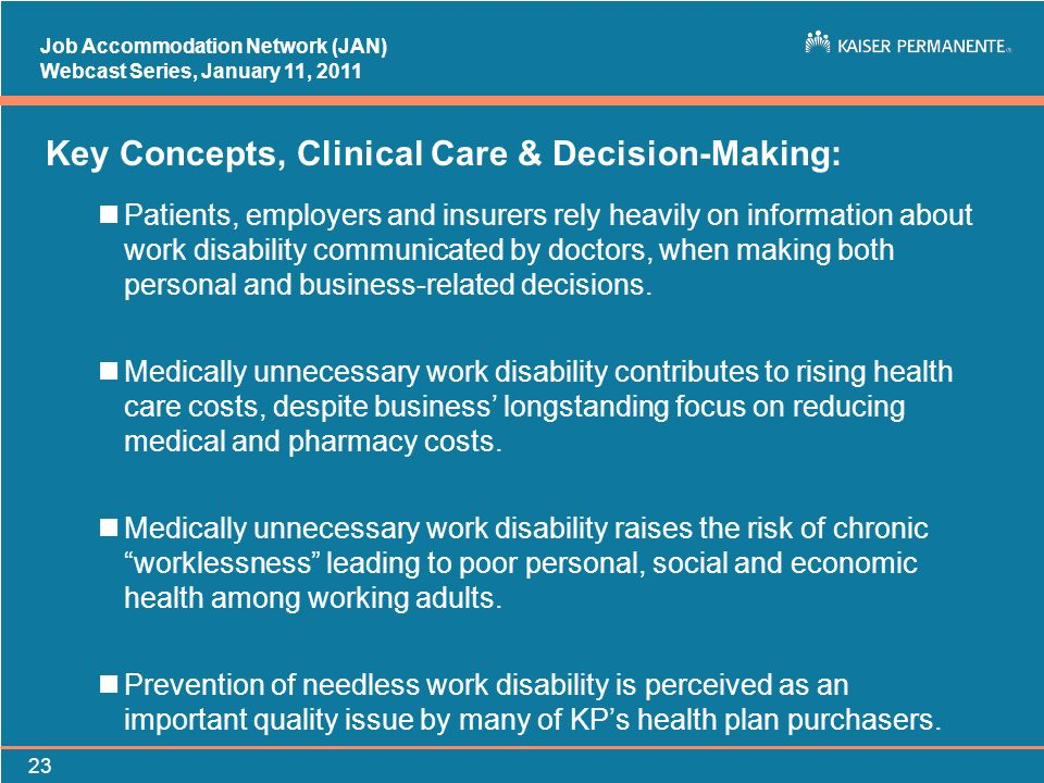 Job Accommodation Network (JAN) Webcast Series, January 11, Key Concepts, Clinical Care & Decision-Making: nPatients, employers and insurers rely heavily on information about work disability communicated by doctors, when making both personal and business-related decisions.