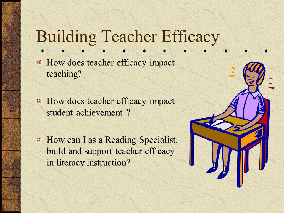 Building Teacher Efficacy How does teacher efficacy impact teaching.