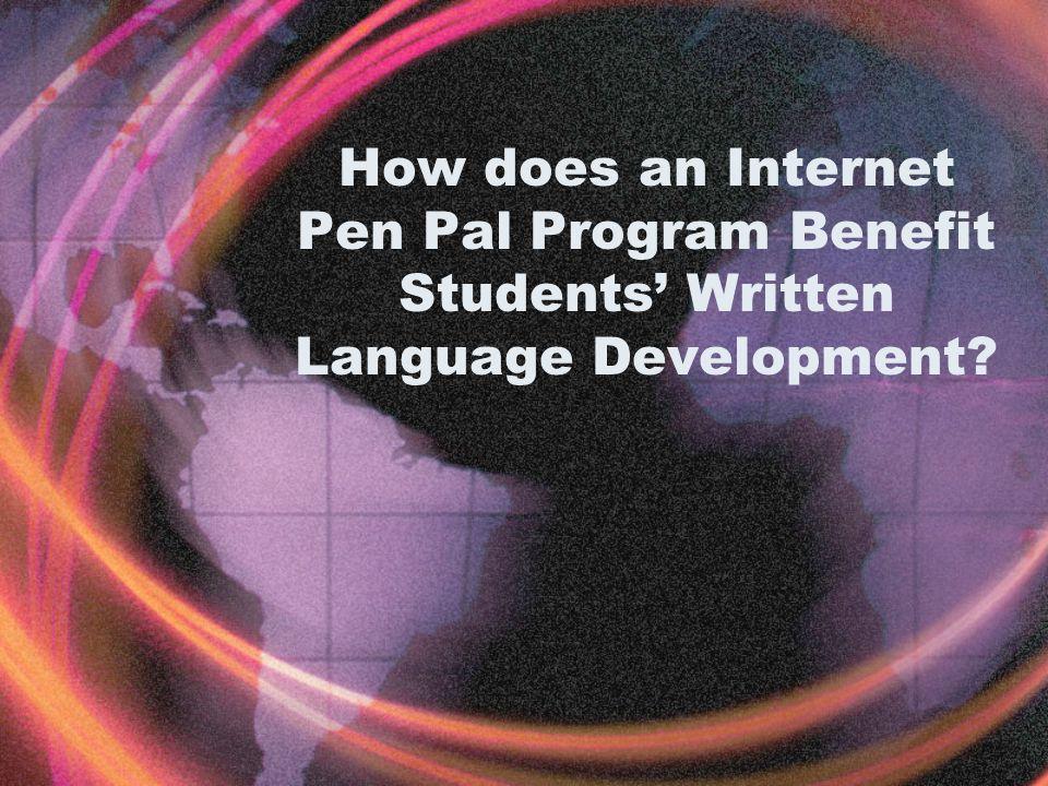 How does an Internet Pen Pal Program Benefit Students Written Language Development
