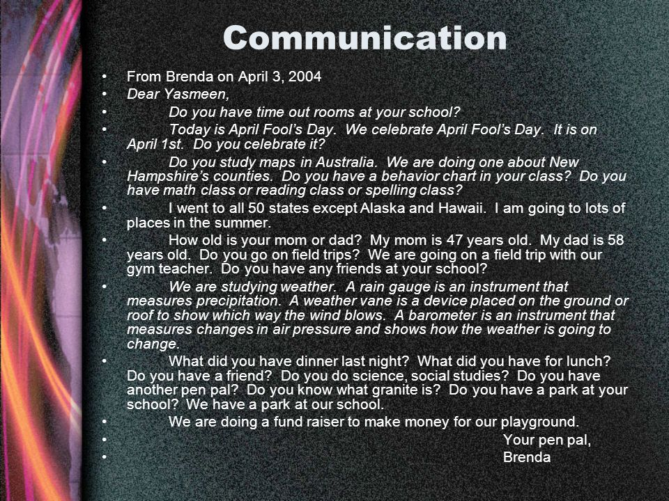 Communication From Brenda on April 3, 2004 Dear Yasmeen, Do you have time out rooms at your school? Today is April Fools Day. We celebrate April Fools