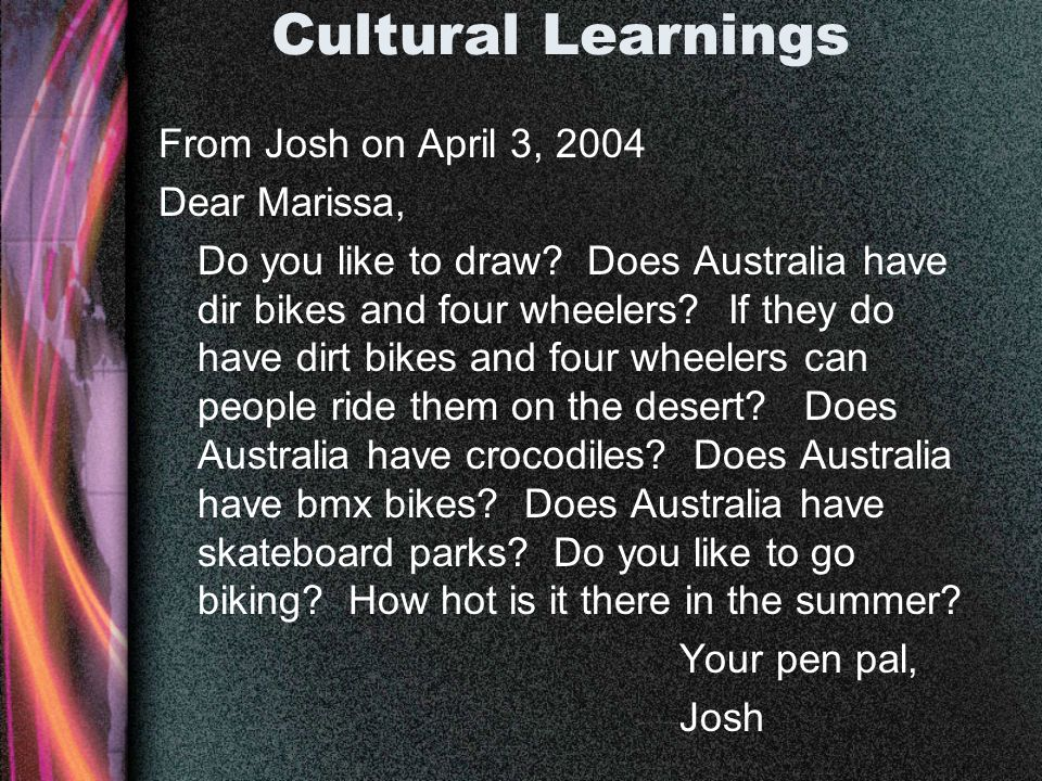 Cultural Learnings From Josh on April 3, 2004 Dear Marissa, Do you like to draw.