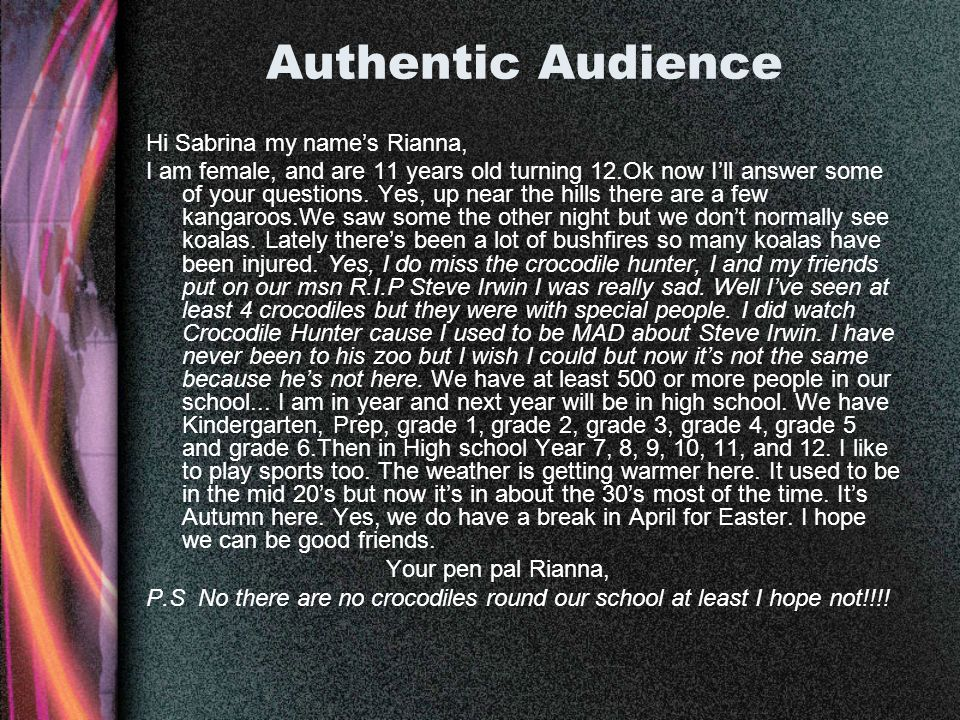 Authentic Audience Hi Sabrina my names Rianna, I am female, and are 11 years old turning 12.Ok now Ill answer some of your questions. Yes, up near the