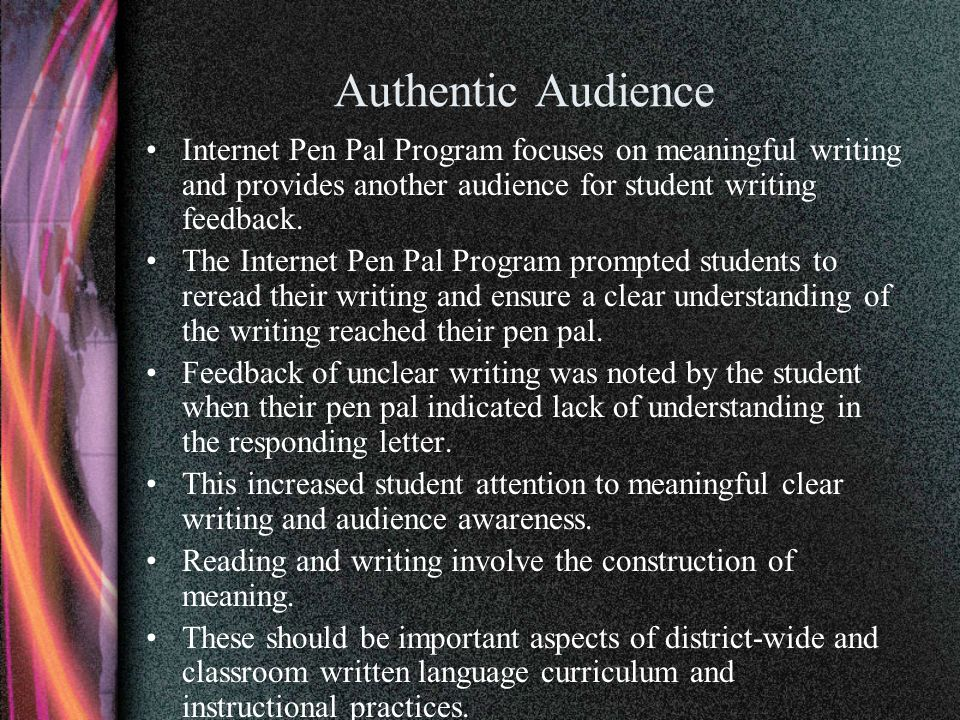 Authentic Audience Internet Pen Pal Program focuses on meaningful writing and provides another audience for student writing feedback. The Internet Pen