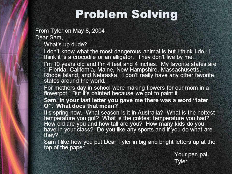 Problem Solving From Tyler on May 8, 2004 Dear Sam, Whats up dude? I dont know what the most dangerous animal is but I think I do. I think it is a cro