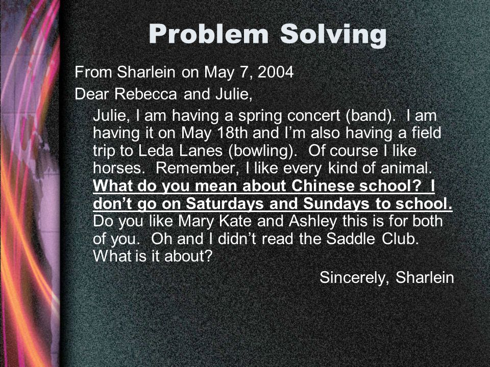 Problem Solving From Sharlein on May 7, 2004 Dear Rebecca and Julie, Julie, I am having a spring concert (band). I am having it on May 18th and Im als