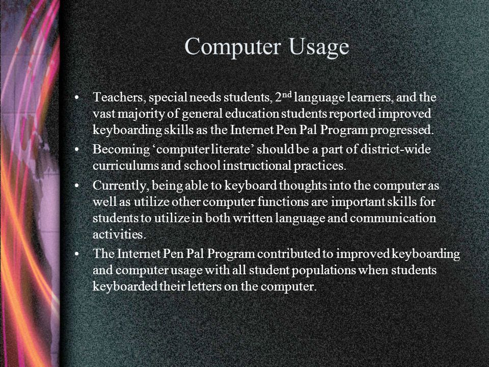 Computer Usage Teachers, special needs students, 2 nd language learners, and the vast majority of general education students reported improved keyboar