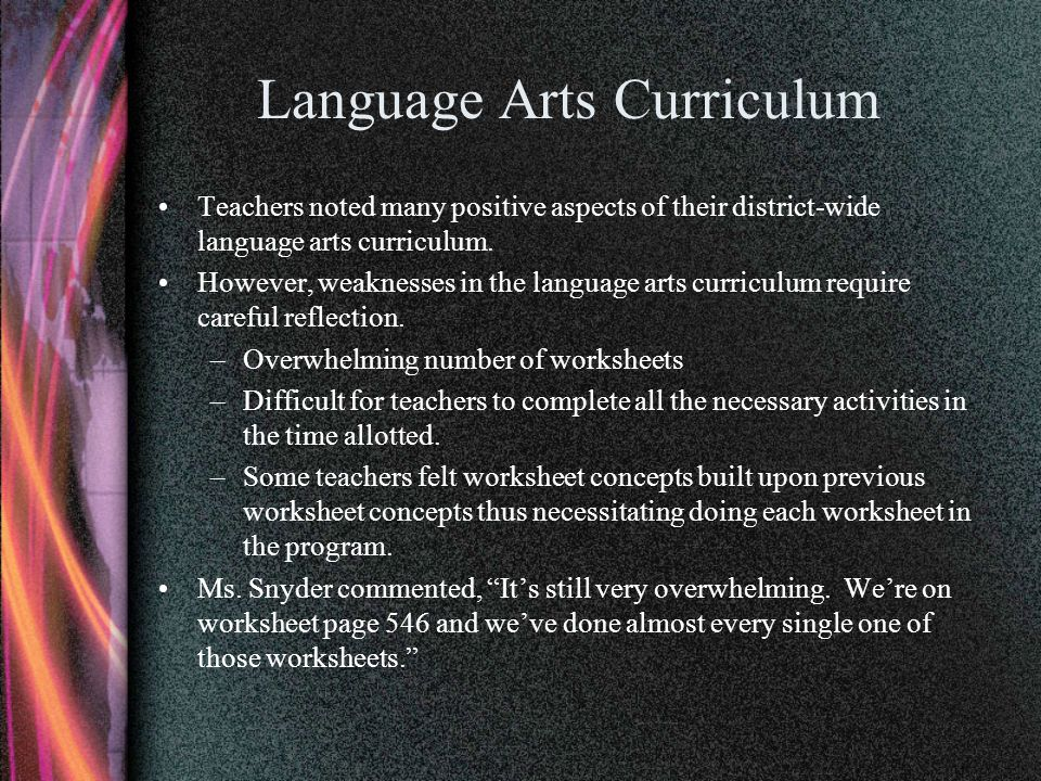 Language Arts Curriculum Teachers noted many positive aspects of their district-wide language arts curriculum. However, weaknesses in the language art
