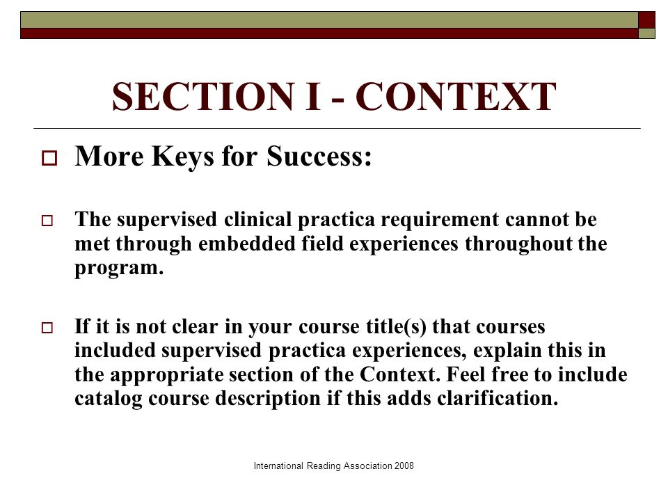 SECTION I - CONTEXT More Keys for Success: The supervised clinical practica requirement cannot be met through embedded field experiences throughout the program.