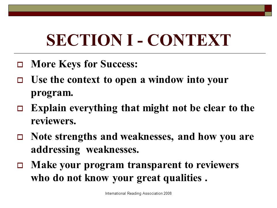 International Reading Association 2008 SECTION I - CONTEXT More Keys for Success: Use the context to open a window into your program.