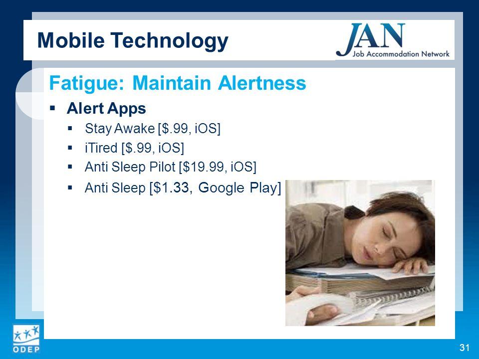 Fatigue: Maintain Alertness Alert Apps Stay Awake [$.99, iOS] iTired [$.99, iOS] Anti Sleep Pilot [$19.99, iOS] Anti Sleep [$1.33, Google Play] 31 Mobile Technology