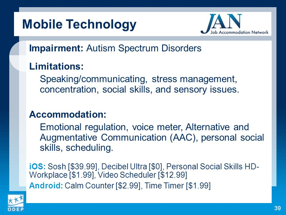 Impairment: Autism Spectrum Disorders Limitations: Speaking/communicating, stress management, concentration, social skills, and sensory issues.