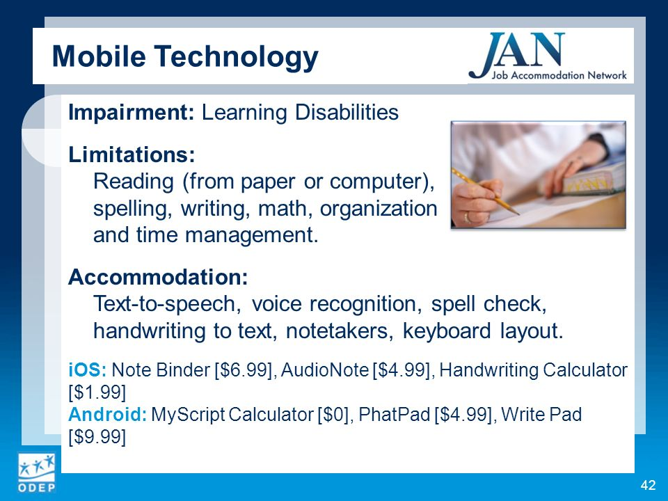 Impairment: Learning Disabilities Limitations: Reading (from paper or computer), spelling, writing, math, organization and time management.