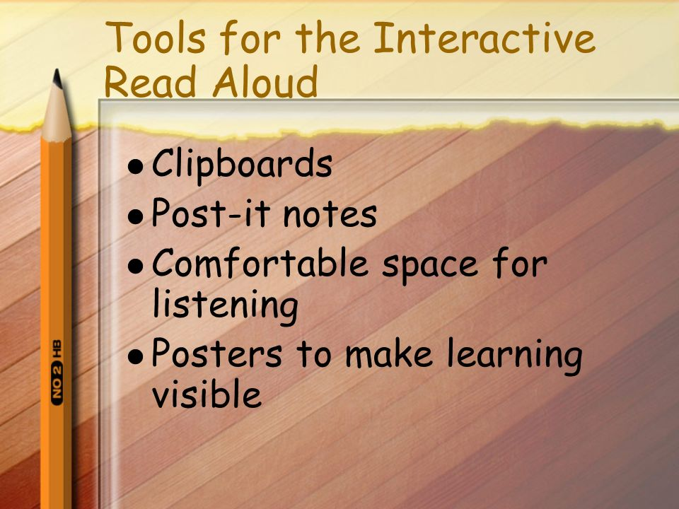 Tools for the Interactive Read Aloud Clipboards Post-it notes Comfortable space for listening Posters to make learning visible