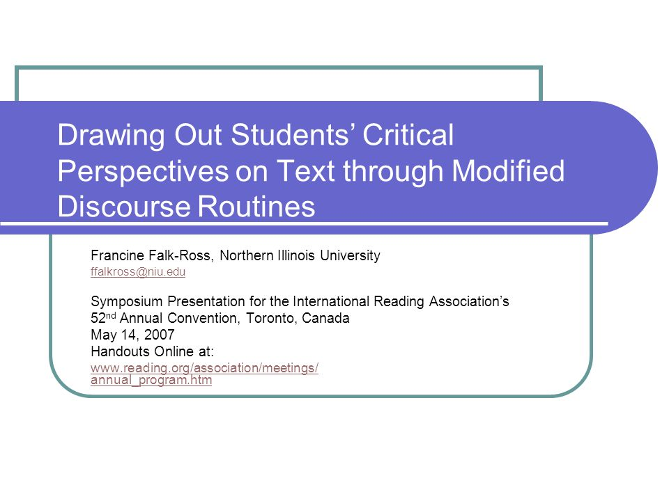 Drawing Out Students Critical Perspectives on Text through Modified Discourse Routines Francine Falk-Ross, Northern Illinois University ffalkross@niu.