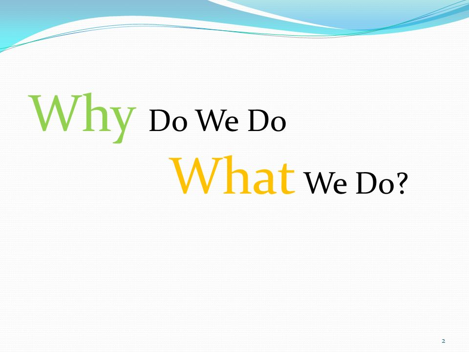 Why Do We Do What We Do 2