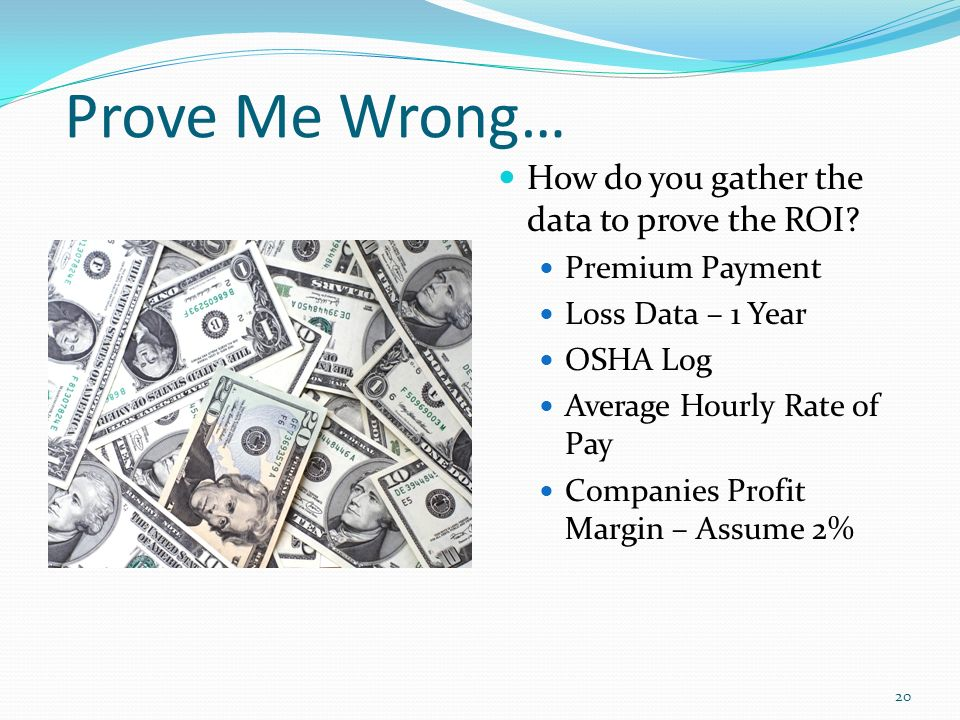Prove Me Wrong… How do you gather the data to prove the ROI.