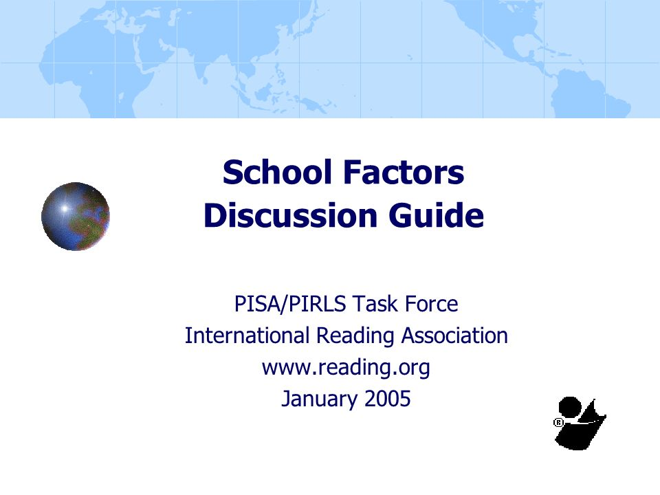 School Factors Discussion Guide PISA/PIRLS Task Force International Reading Association www.reading.org January 2005