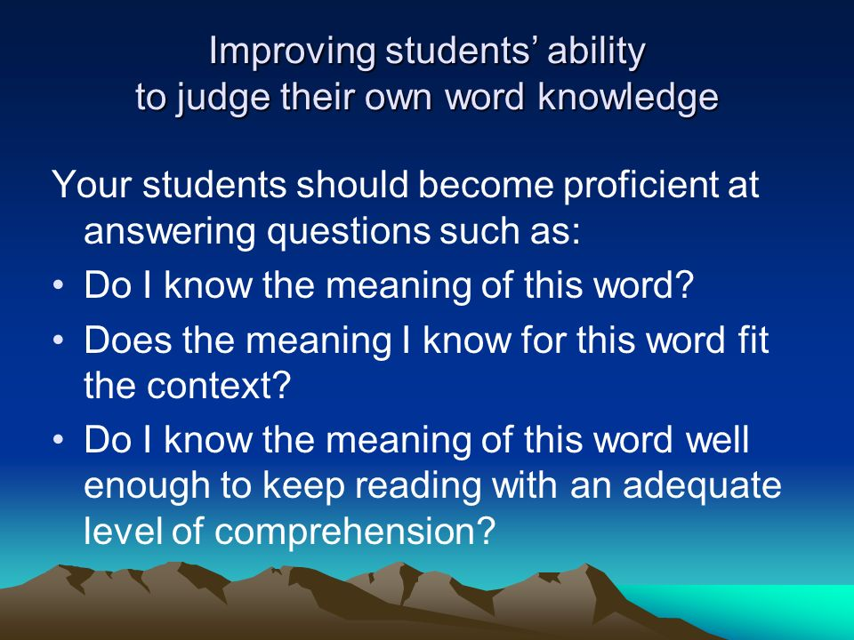 Improving students ability to judge their own word knowledge Your students should become proficient at answering questions such as: Do I know the mean